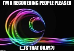 """rainbow abstract image of a ball shape with the words """"I'm a recovering people pleaser (...is that okay?), people pleasing meme"""