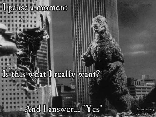 "photo of godzilla and mothra fighting in the city. Words over it read ""I pause a moment / is this what I really want? / And I answer... 'yes.'"""