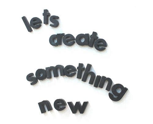 "words that read ""let's create something new"""
